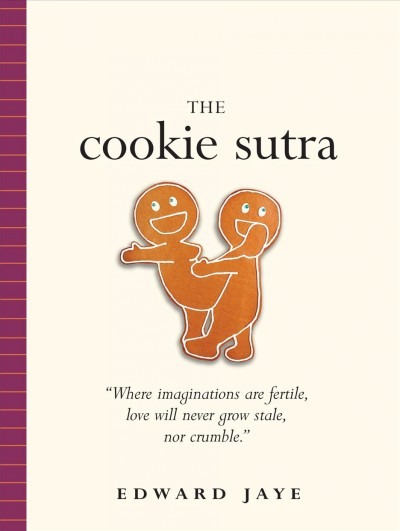 Cookie Sutra: An Ancient Treatise: That Love Shall Never Grow Stale. Nor Crumble