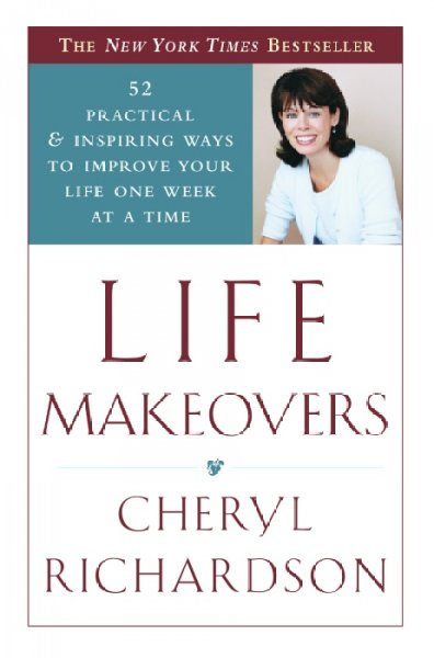 Life Makeovers: 52 Practical and Inspiring Ways to Improve Your Life One Week at