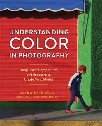 Understanding color in photography:using color- composition- and exposure to create vivid photos