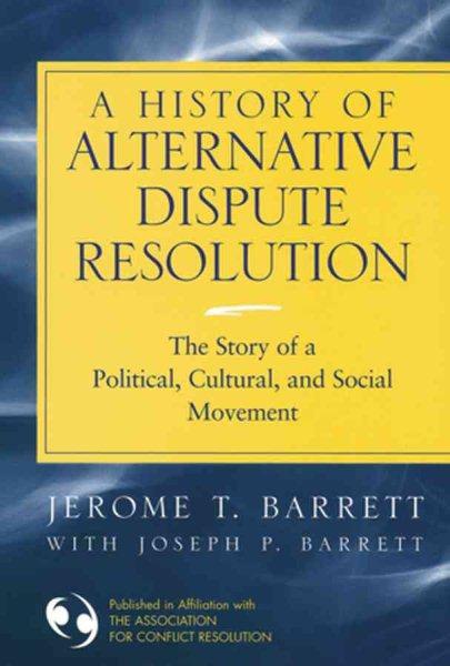 A History of Alternative Dispute Resolution