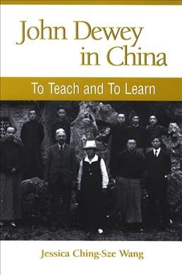 John Dewey in China :  to teach and to learn /