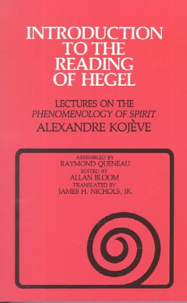 Introduction to the reading of Hegel :  lectures on the phenomenology of spirit /