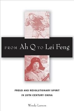 From Ah Q to Lei Feng :  Freud and revolutionary spirit in 20th century China /