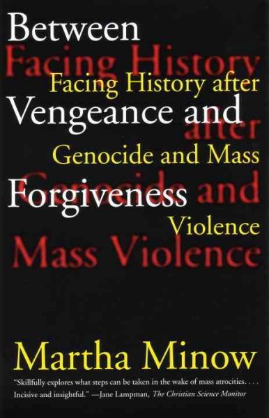Between Vengeance and Forgiveness: Facing History after Genocide and Mass Violen
