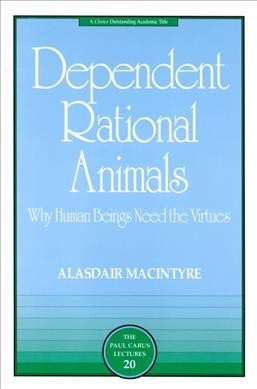 Dependent rational animals :  why human beings need the virtues /