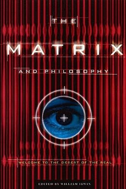 The Matrix and Philosophy: Welcome to the Desert of the Real (Popular Culture an