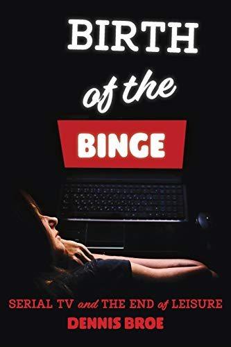 Birth of the Binge