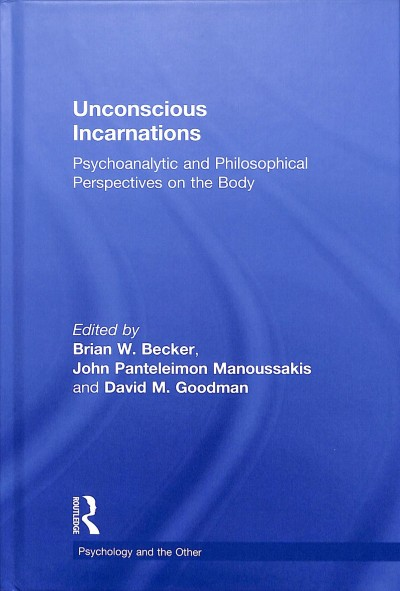 Unconscious incarnations : psychoanalytic and philosophical perspectives on the body