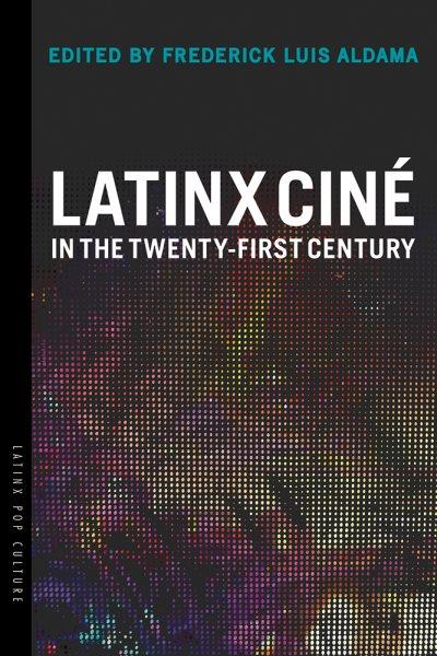 Latinx Cin?in the Twenty-first Century