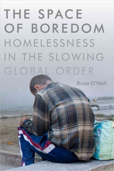 The space of boredom:homelessness in the slowing global order