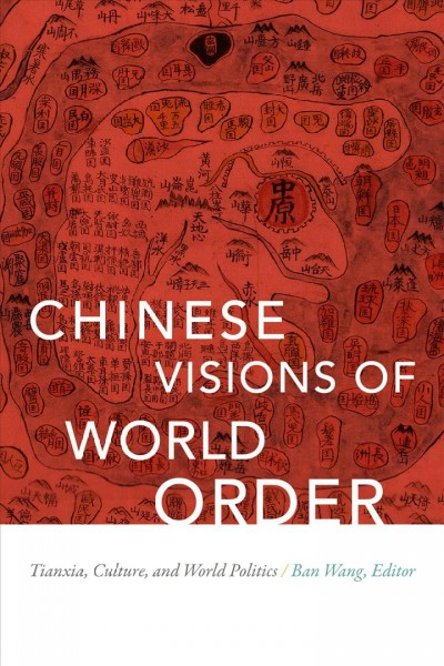 Chinese visions of world order :  tianxia, culture, and world politics /