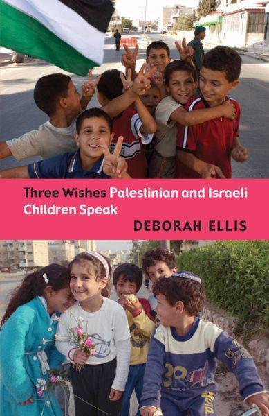 Three wishes : Palestinian and Israeli children speak