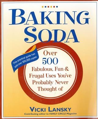 Baking Soda: Over 500 Fabulous, Fun, and Frugal Uses You've Probably Never Thoug