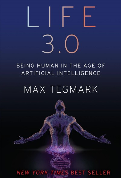 Life 3.0 : : being human in the age of artificial intelligence