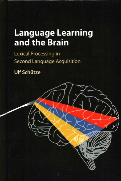 Language learning and the brain : lexical processing in second language acquisition