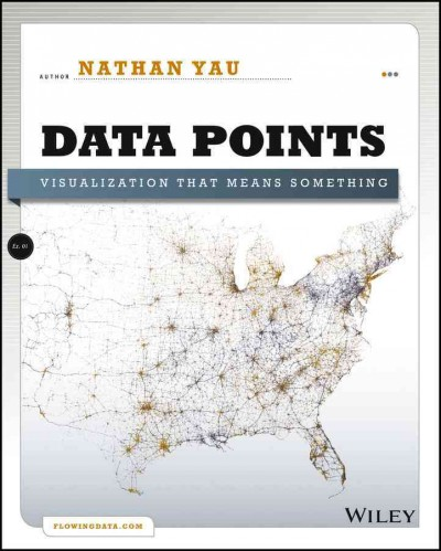 Data points :  visualization that means something /