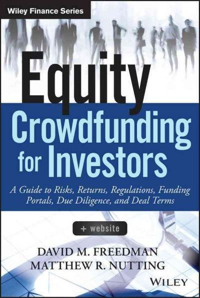 Equity crowdfunding for investors:a guide to risks, returns, regulations, funding portals, due diligence, and deal terms