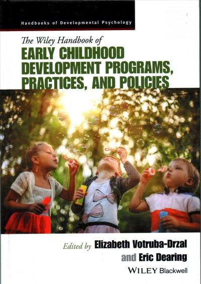The Wiley handbook of early childhood development programs, practices, and policies /
