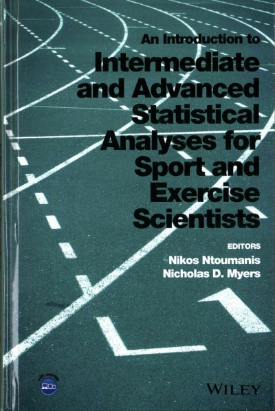 An introduction to intermediate and advanced statistical analyses for sport and exercise scientists /