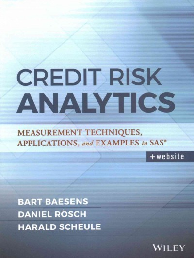 Credit risk analytics : measurement techniques, applications, and examples in SAS