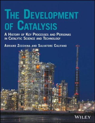The development of catalysis : a history of key processes and personas in catalytic science and technology