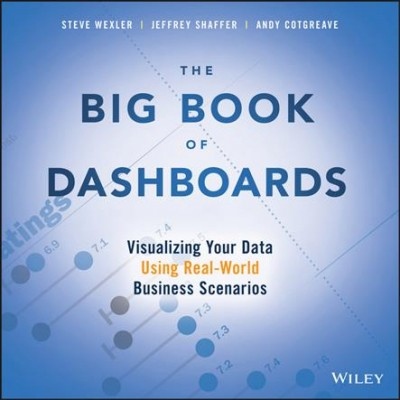 The big book of dashboards:visualizing your data using real-world business scenarios