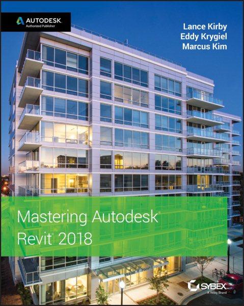 Mastering Autodesk Revit 2018 /