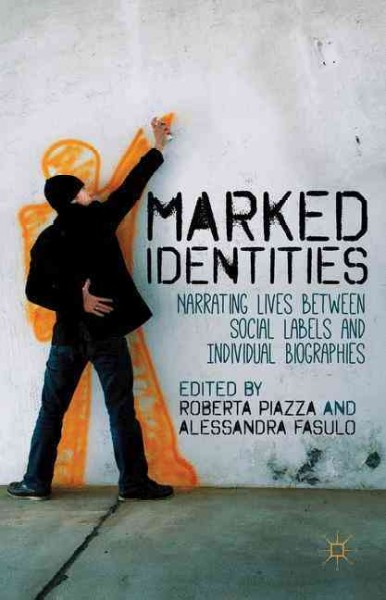 Marked identities :  narrating lives between social labels and individual biographies /