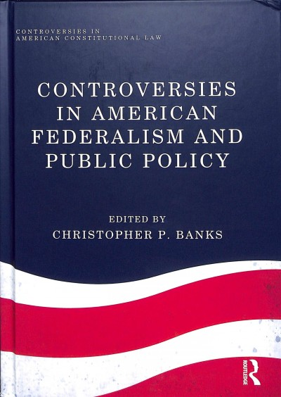 Controversies in American Federalism and Public Policy