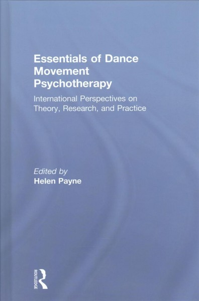Essentials of dance movement psychotherapy :  international perspectives on theory, research and practice /
