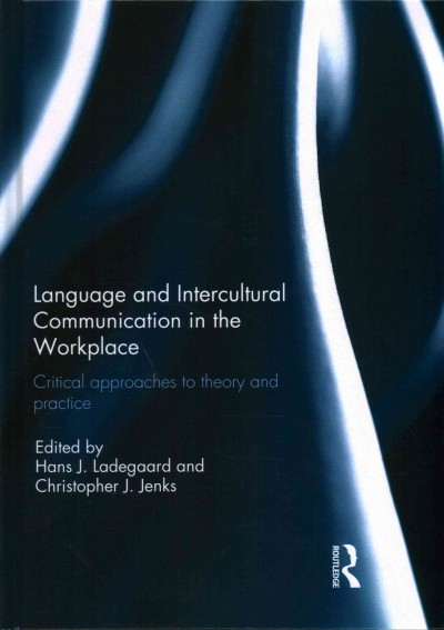 Language and intercultural communication in the workplace : critical approaches to theory and practice