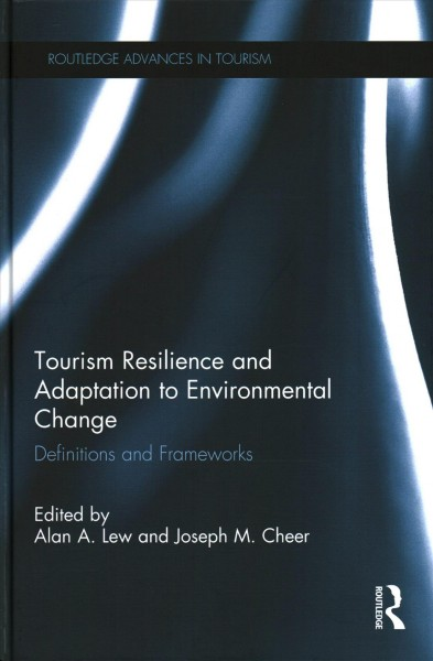 Tourism resilience and adaptation to environmental change : definitions and frameworks