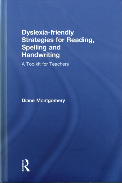 Dyslexia-friendly strategies for reading, spelling and handwriting :  a toolkit for teachers /