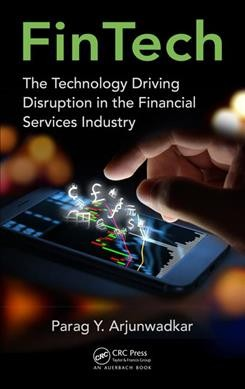 FinTech : : the technology driving disruption in the financial services industry