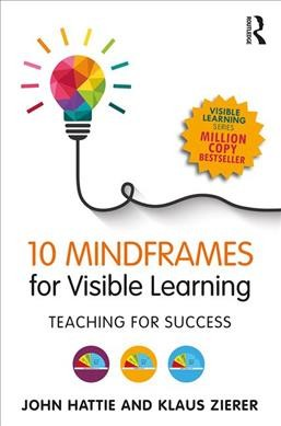 10 mindframes for visible learning : teaching for success