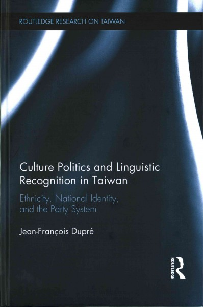 Culture politics and linguistic recognition in Taiwan : ethnicity, national identity, and the party system