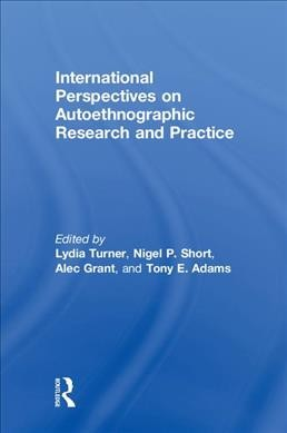 International perspectives on autoethnographic research and practice /