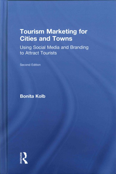 Tourism marketing for cities and towns : using social media and branding to attract tourists