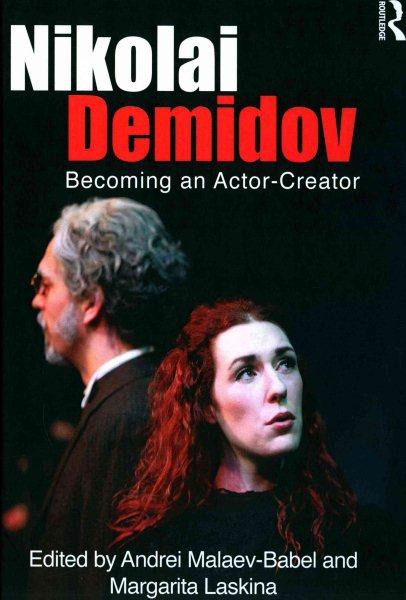 Nikolai Demidov:becoming an actor-creator