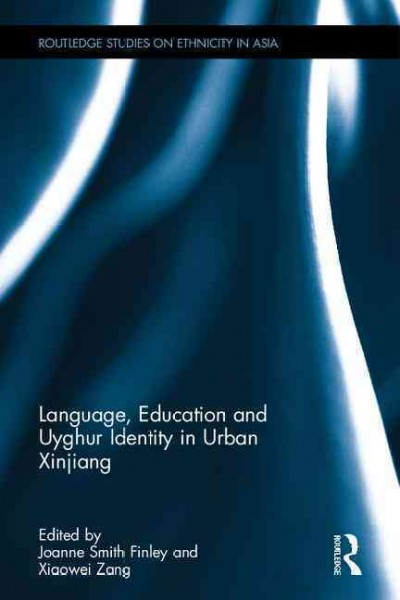 Language, education and Uyghur identity in urban Xinjiang /