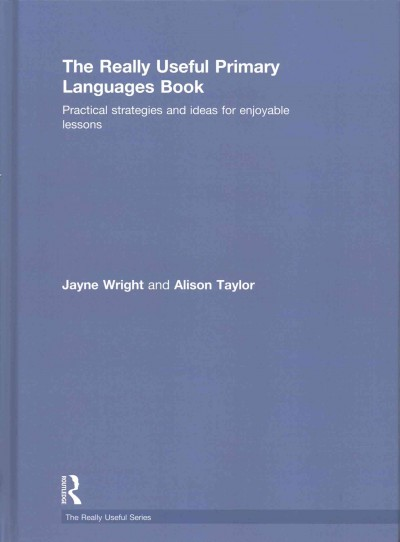 The really useful primary languages book :  practical strategies and ideas for enjoyable lessons /