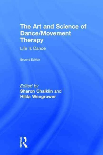 The art and science of dance/movement therapy :  life is dance /