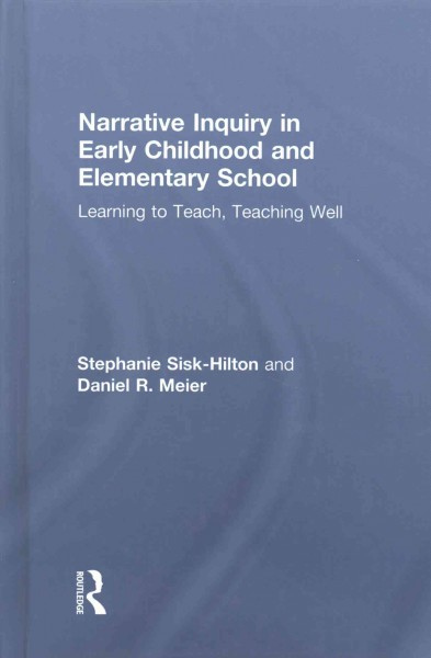 Narrative inquiry in early childhood and elementary school :  learning to teach, teaching well /