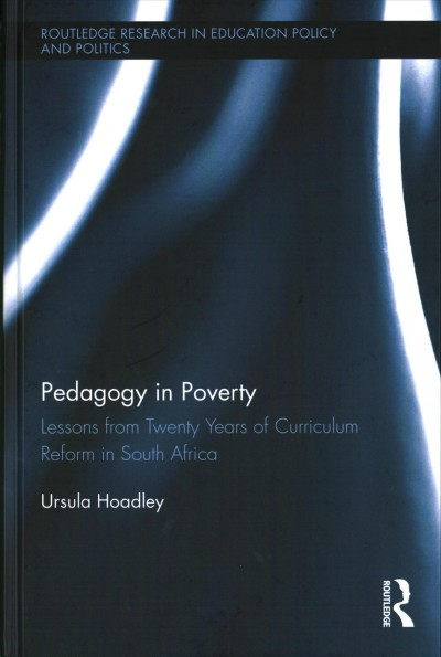 Pedagogy in poverty : lessons from twenty years of curriculum reform in South Africa
