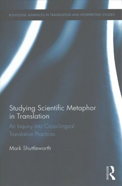 Studying scientific metaphor in translation : an inquiry into cross-lingual translation practices