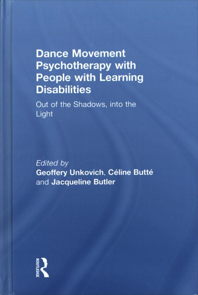 Dance movement psychotherapy with people with learning disabilities :  out of the shadows, into the light /