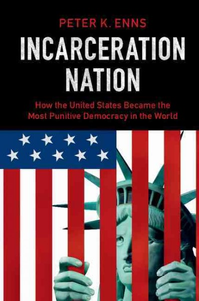 Incarceration nation : : how the United States became the most punitive democracy in the world