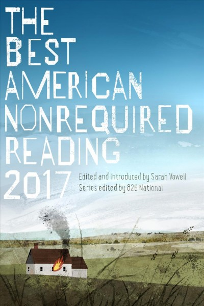 The Best American Nonrequired Reading 2017