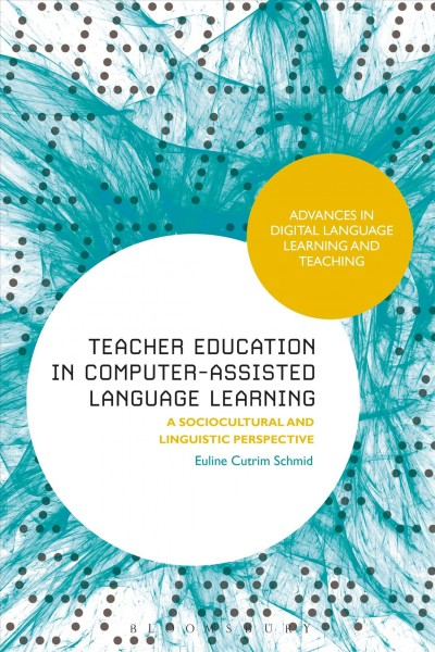 Teacher education in computer-assisted language learning : a sociocultural and linguistic perspective