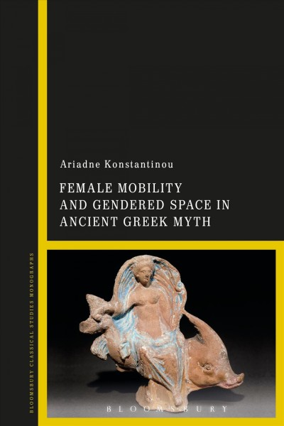 Female Mobility and Gendered Space in Ancient Greek Myth